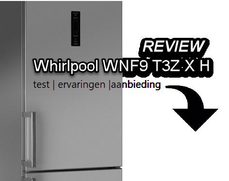 Uitgebreide Whirlpool WNF9 T3Z X H review met onze bevindingen